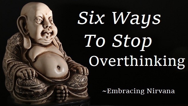 Six ways to stop overthinking